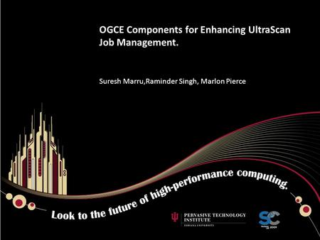 OGCE Components for Enhancing UltraScan Job Management. Suresh Marru,Raminder Singh, Marlon Pierce.