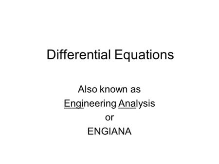 Differential Equations Also known as Engineering Analysis or ENGIANA.