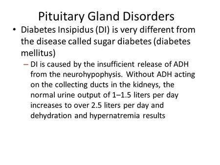 Pituitary Gland Disorders Diabetes Insipidus (DI) is very different from the disease called sugar diabetes (diabetes mellitus) – DI is caused by the insufficient.