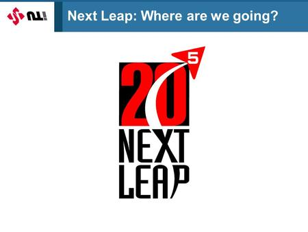 "Next Leap: Where are we going?. Key Learning Points 1. The five year target and the ""twenties"" 2. Constants and changes in the strategy foundation 3."