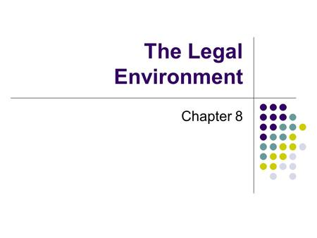 The Legal Environment Chapter 8. Upon completion of this chapter you will be able to: List ways to get legal protection for the business products you.