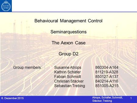 Atrops, Schäfer, Schmidt, Stäcker, Trebing Behavioural Management Control 6. Dezember 20151 Behavioural Management Control Seminarquestions The Aexon Case.