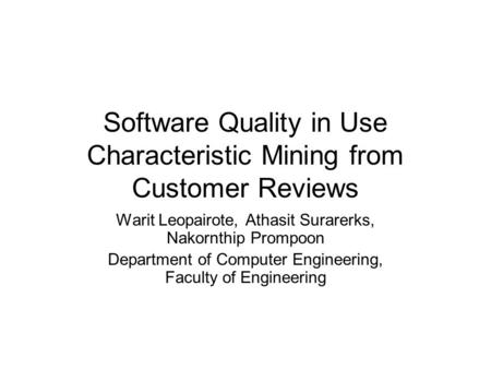 Software Quality in Use Characteristic Mining from Customer Reviews Warit Leopairote, Athasit Surarerks, Nakornthip Prompoon Department of Computer Engineering,