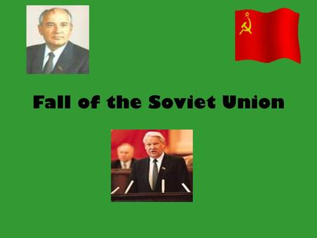 Fall of the Soviet Union. I. Mikhail Gorbachev A. 1985-Gorbachev, head of USSR, begins new policies to improve pol., soc., & economic conditions –1. Glasnost: