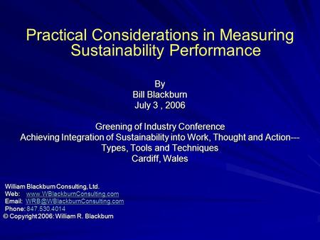 Practical Considerations in Measuring Sustainability PerformanceBy Bill Blackburn July 3, 2006 Greening of Industry Conference Achieving Integration of.