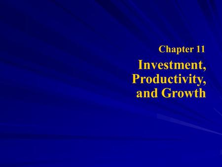 Chapter 11 Investment, Productivity, and Growth. Investment and development Relationship between investment and development The two categories of investment,