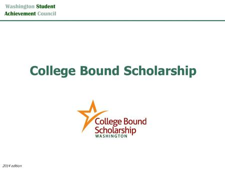 College Bound Scholarship 2014 edition. What is the College Bound Scholarship? The Scholarship is an early commitment of state financial aid to eligible.
