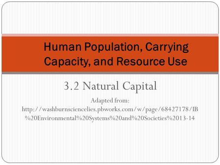 3.2 Natural Capital Adapted from:  %20Environmental%20Systems%20and%20Societies%2013-14 Human.