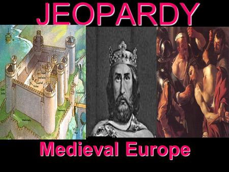 JEOPARDY Medieval Europe Categories 100 200 300 400 500 100 200 300 400 500 100 200 300 400 500 100 200 300 400 500 100 200 300 400 500 The Franks Feudalism.