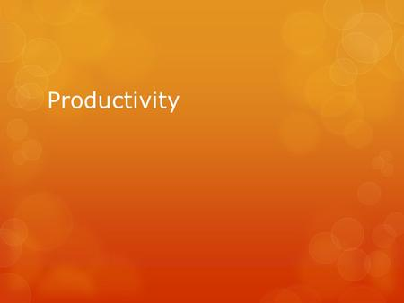 Productivity. Calculating productivity Total output Total input Chocolate wave factory has 3000 waves 10 workers 300 waves per worker.