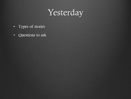 Yesterday Types of stories Types of stories Questions to ask Questions to ask.