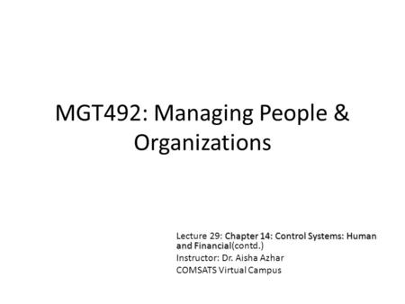 MGT492: Managing People & Organizations Chapter 14: Control Systems: Human and Financial Lecture 29: Chapter 14: Control Systems: Human and Financial(contd.)