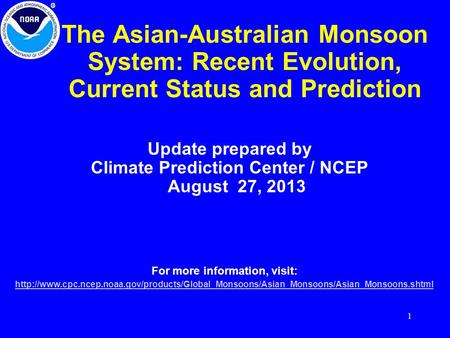 1 The Asian-Australian Monsoon System: Recent Evolution, Current Status and Prediction Update prepared by Climate Prediction Center / NCEP August 27, 2013.