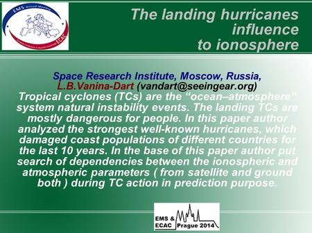 "Space Research Institute, Moscow, Russia, L.B.Vanina-Dart Tropical cyclones (TCs) are the ""ocean–atmosphere"" system natural instability."
