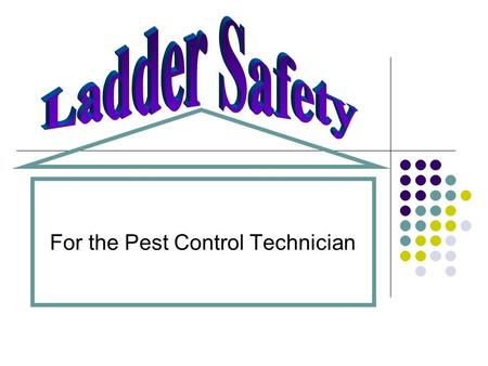For the Pest Control Technician. It's Just a Ladder! According to the US DOL, falls are the leading cause of worker fatalities in the construction industry.