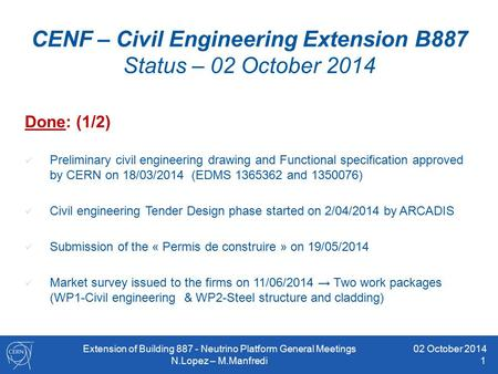CENF – Civil Engineering Extension B887 Status – 02 October 2014 Done: (1/2) Preliminary civil engineering drawing and Functional specification approved.