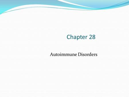 Chapter 28 Autoimmune Disorders. Behavioral Objectives At the end of this lecture, the MLS and MLT student will be able to: Define tolerance Describe.