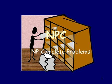 1 NPC NP-Complete Problems 2 We can solve any problem(!)(?) … but perhaps not with a computer! Some problems are not computable: The Halting Problem: