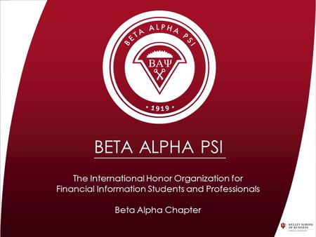 The International Honor Organization for Financial Information Students and Professionals Beta Alpha Chapter BETA ALPHA PSI.