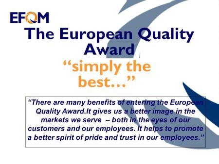 "The European Quality Award ""simply the best…"" ""There are many benefits of entering the European Quality Award.It gives us a better image in the markets."