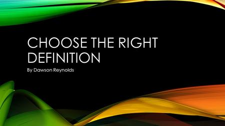 CHOOSE THE RIGHT DEFINITION By Dawson Reynolds. Game Xbox 360 3D Game Game with 3d characters and 3d background objects that presents gameplay in a simulated.