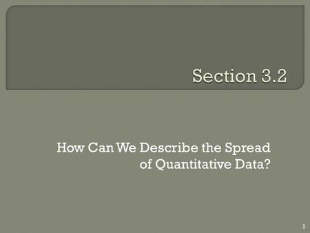 How Can We Describe the Spread of Quantitative Data? 1.