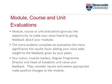 Module, Course and Unit Evaluations Module, course or unit evaluations give you the opportunity to make your voice heard by giving feedback about your.