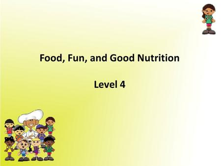 Food, Fun, and Good Nutrition Level 4. Daily Values In addition to showing you the serving size, amount of calories, and primary ingredient(s), the nutrition.