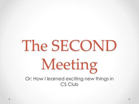 The SECOND Meeting Or: How I learned exciting new things in CS Club.