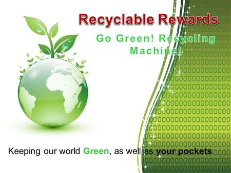 Keeping our world Green, as well as your pockets.