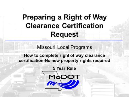 Preparing a Right of Way Clearance Certification Request Missouri Local Programs How to complete right of way clearance certification-No new property rights.