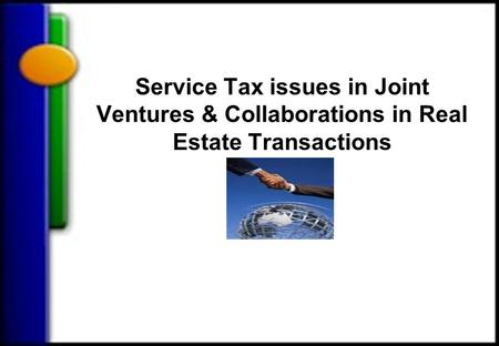 Service Tax issues in Joint Ventures & Collaborations in Real Estate Transactions.