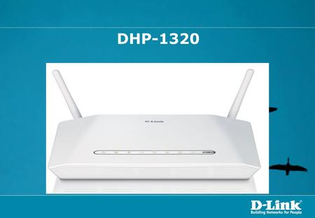 DHP-1320. Agenda: How to Access Web Interface of the DHP-1320 on Access Point Mode How to Access Web Interface of the DHP-1320 on Router Mode How to Change.