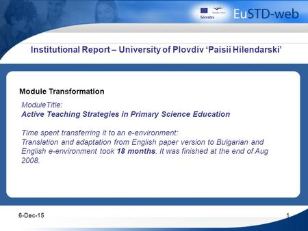 6-Dec-151 Module Transformation ModuleTitle: Active Teaching Strategies in Primary Science Education Time spent transferring it to an e-environment: Translation.