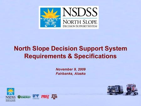 North Slope Decision Support System Requirements & Specifications November 9, 2009 Fairbanks, Alaska.