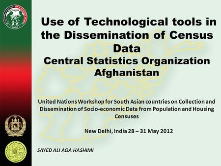 Use of Technological tools in the Dissemination of Census Data Central Statistics Organization Afghanistan United Nations Workshop for South Asian countries.
