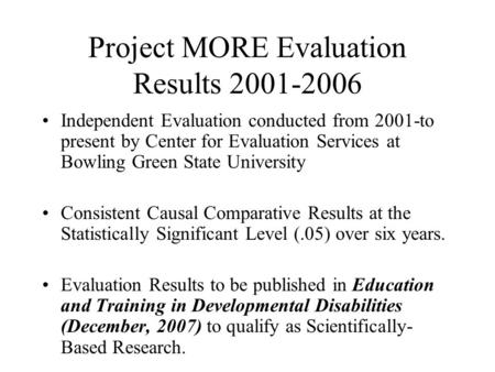 Project MORE Evaluation Results 2001-2006 Independent Evaluation conducted from 2001-to present by Center for Evaluation Services at Bowling Green State.