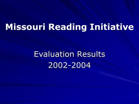 Evaluation Results 2002-2004 Missouri Reading Initiative.
