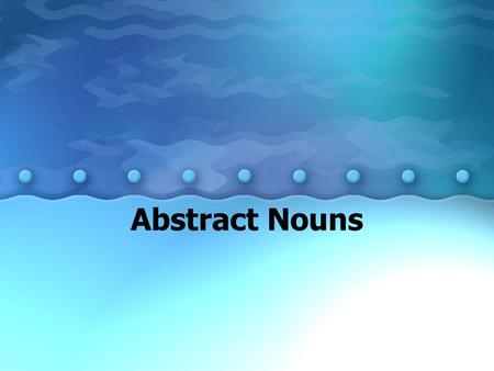 Abstract Nouns. What are they? Abstract nouns name feelings, ideas and qualities. Let's break it down…..