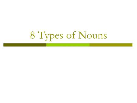 8 Types of Nouns. Common and Proper Nouns  A common noun names any person, place, thing or idea.  Examples: My book is on the table. Tamika went to.