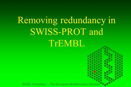 1 EMBL Outstation — The European Bioinformatics Institute Removing redundancy in SWISS-PROT and TrEMBL.