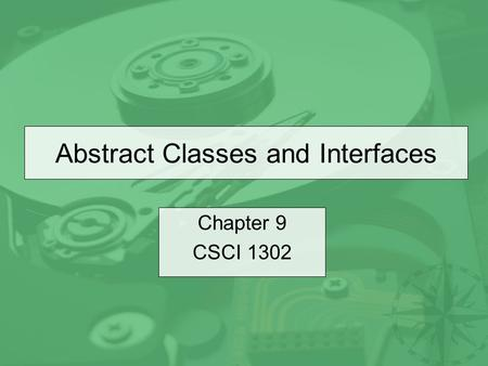 Abstract Classes and Interfaces Chapter 9 CSCI 1302.