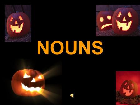 NOUNS What is a noun? A NOUN is a word or group of words used to name a person, place, thing or idea.