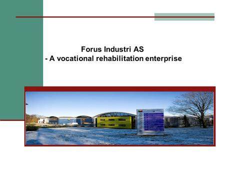 Forus Industri AS - A vocational rehabilitation enterprise.