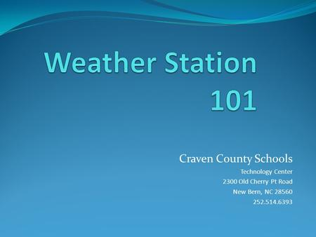 Craven County Schools Technology Center 2300 Old Cherry Pt Road New Bern, NC 28560 252.514.6393.