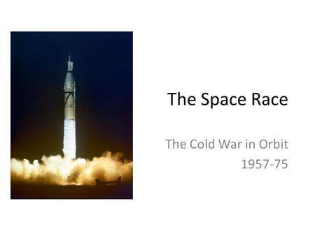 The Space Race The Cold War in Orbit 1957-75. Origins of the Space Race Robert Goddard, US, 1926 First successful liquid fuel rocket launch. Vergeltungswaffe.
