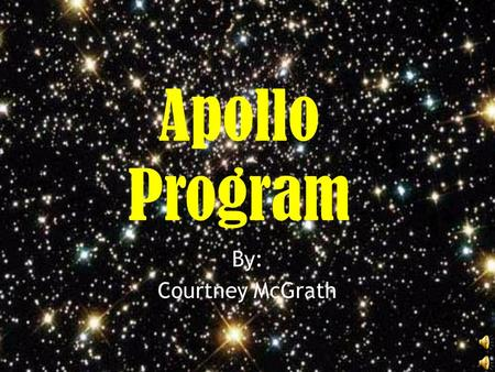 Apollo Program By: Courtney McGrath why did we want to reach the moon?  Compete with the Soviet Union  Space Race vs.