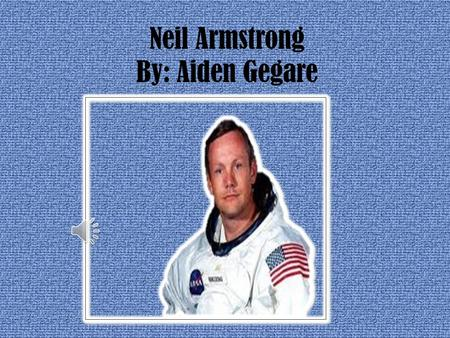Neil Armstrong By: Aiden Gegare