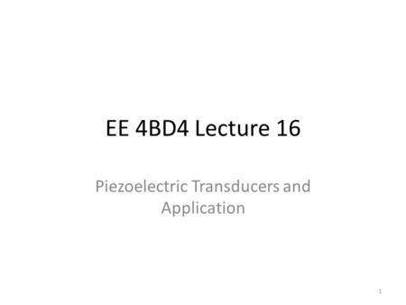EE 4BD4 Lecture 16 Piezoelectric Transducers and Application 1.