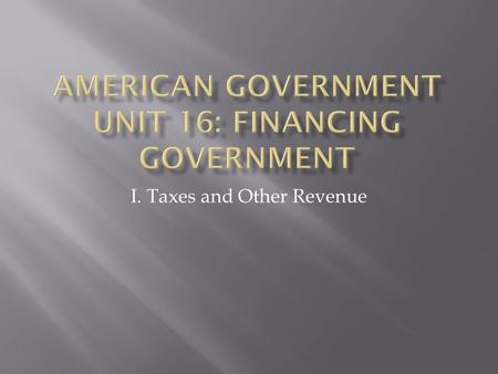I. Taxes and Other Revenue.  Get into groups and complete the Work Sheet. Use the textbook to find the percentages.